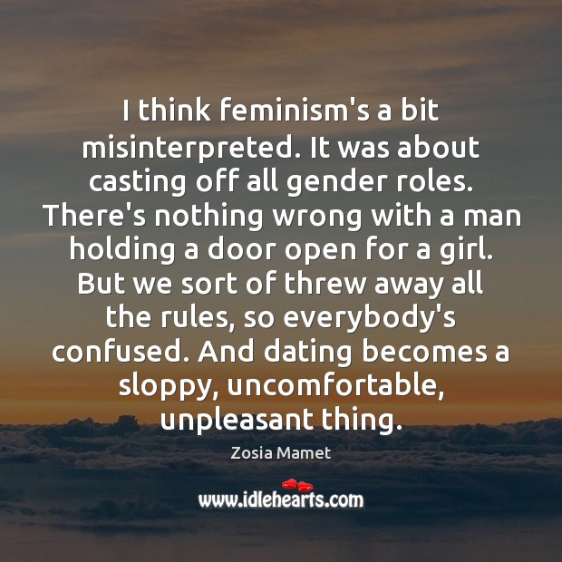 I think feminism's a bit misinterpreted. It was about casting off all Image