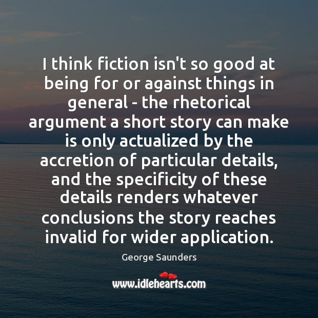Image, I think fiction isn't so good at being for or against things