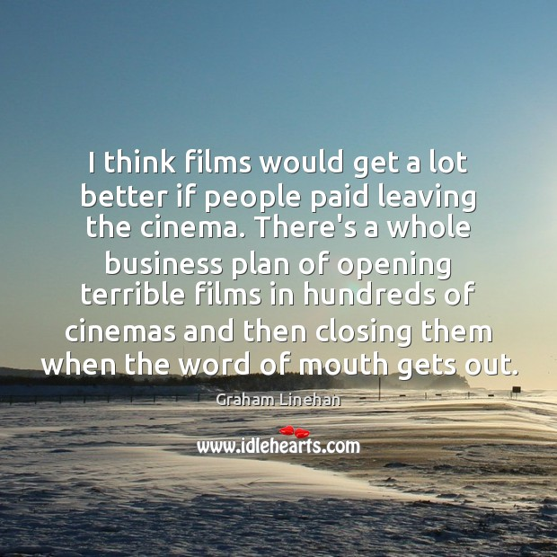 I think films would get a lot better if people paid leaving Image