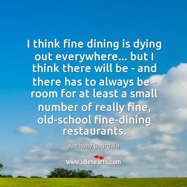 I think fine dining is dying out everywhere… but I think there Image