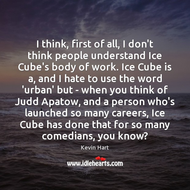 I think, first of all, I don't think people understand Ice Cube's Kevin Hart Picture Quote