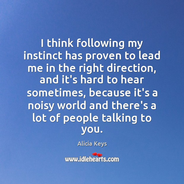 I think following my instinct has proven to lead me in the Alicia Keys Picture Quote