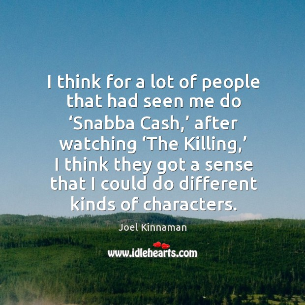 I think for a lot of people that had seen me do 'snabba cash,' after watching 'the killing Image