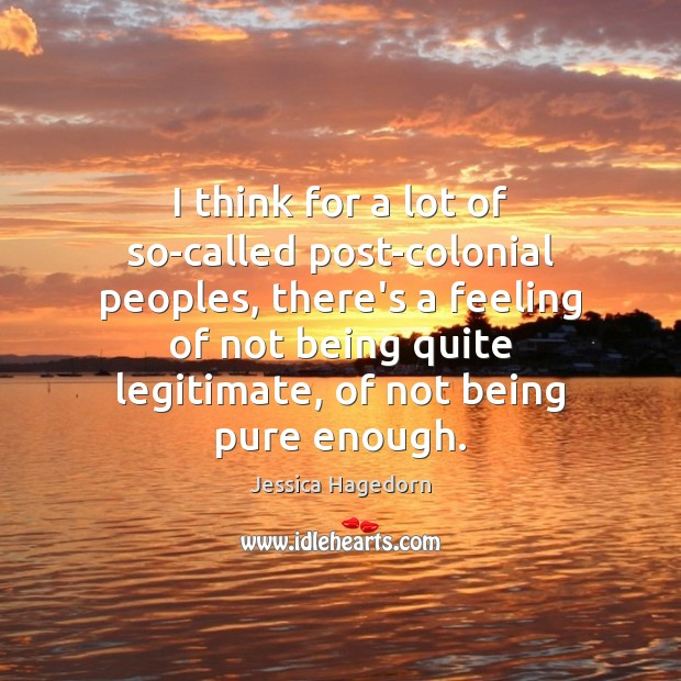 I think for a lot of so-called post-colonial peoples, there's a feeling Image