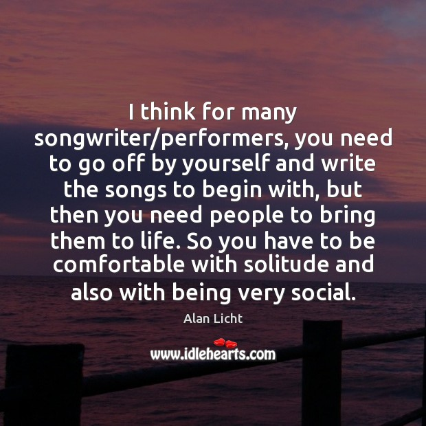 Image, I think for many songwriter/performers, you need to go off by
