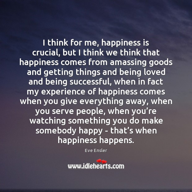 I think for me, happiness is crucial, but I think we think Being Successful Quotes Image