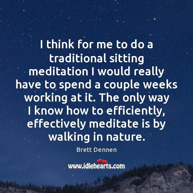 I think for me to do a traditional sitting meditation I would Image