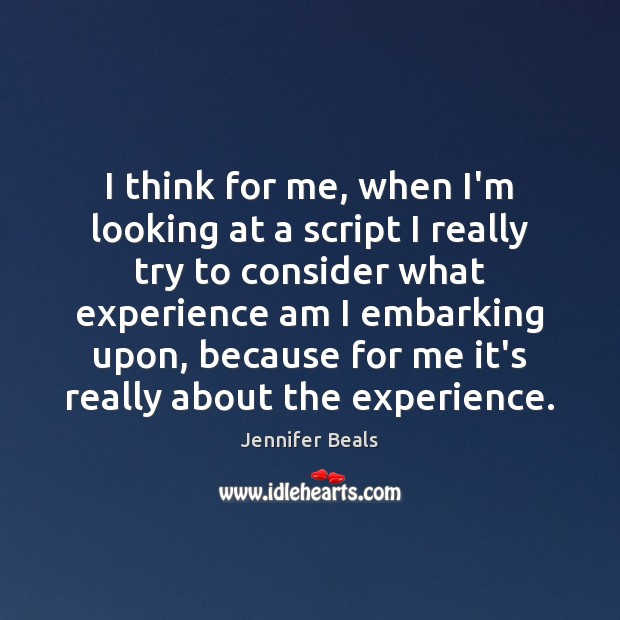 I think for me, when I'm looking at a script I really Jennifer Beals Picture Quote