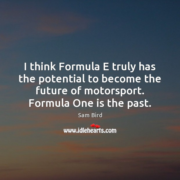 I think Formula E truly has the potential to become the future Image