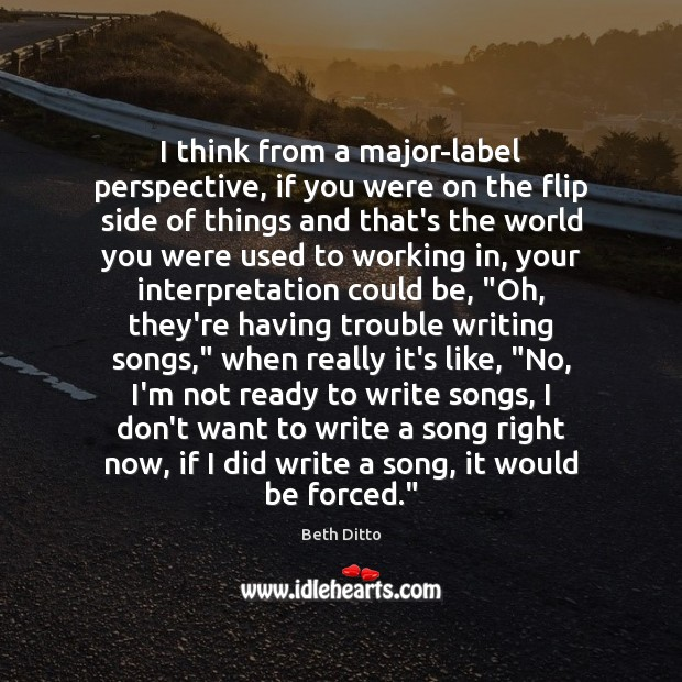 I think from a major-label perspective, if you were on the flip Beth Ditto Picture Quote