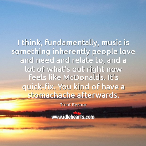 I think, fundamentally, music is something inherently people love and need and Image