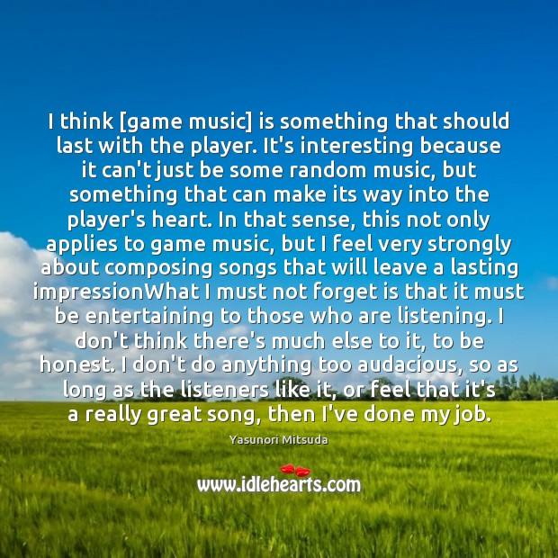 Image, I think [game music] is something that should last with the player.