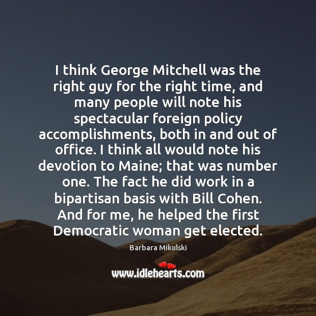 I think George Mitchell was the right guy for the right time, Barbara Mikulski Picture Quote