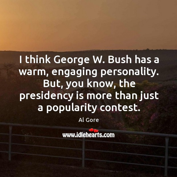 Image, I think george w. Bush has a warm, engaging personality.