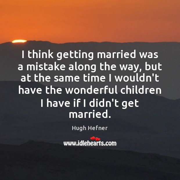 Image, I think getting married was a mistake along the way, but at