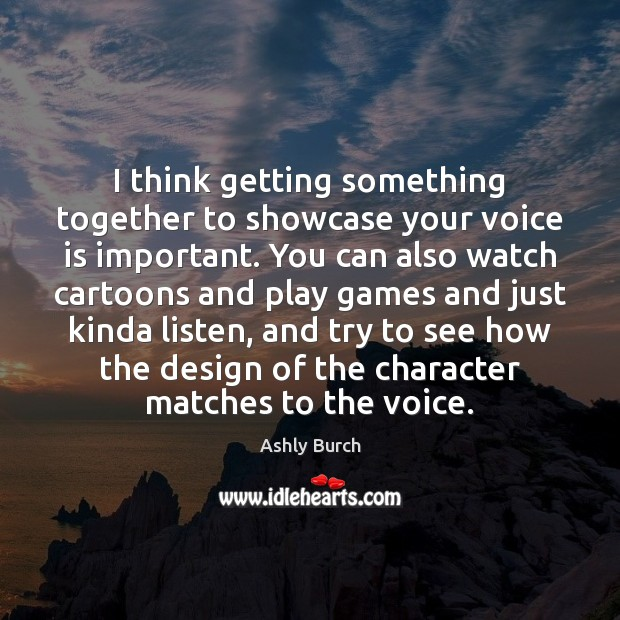 I think getting something together to showcase your voice is important. You Design Quotes Image
