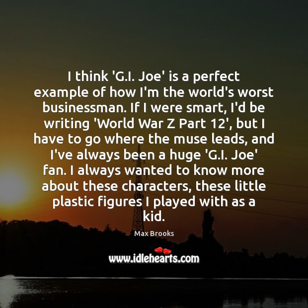 I think 'G.I. Joe' is a perfect example of how I'm Max Brooks Picture Quote