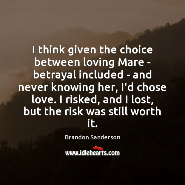 I think given the choice between loving Mare – betrayal included – Brandon Sanderson Picture Quote