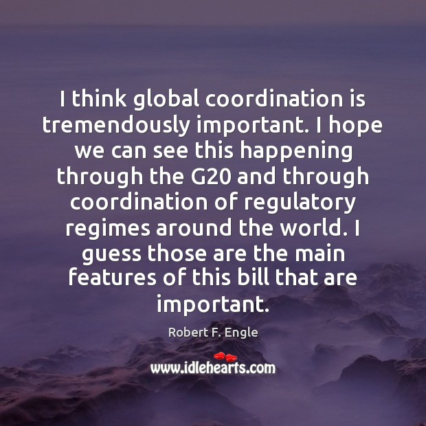 I think global coordination is tremendously important. I hope we can see Image