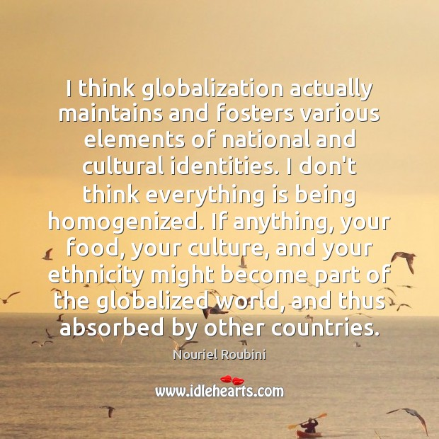I think globalization actually maintains and fosters various elements of national and Image