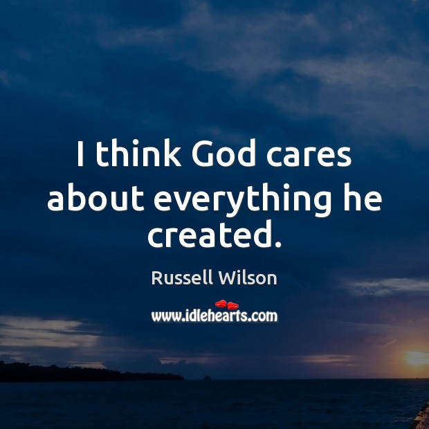 I think God cares about everything he created. Image