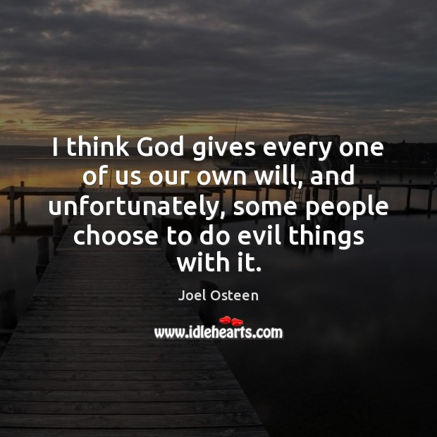 Image, I think God gives every one of us our own will, and