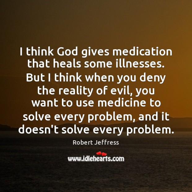 I think God gives medication that heals some illnesses. But I think Image