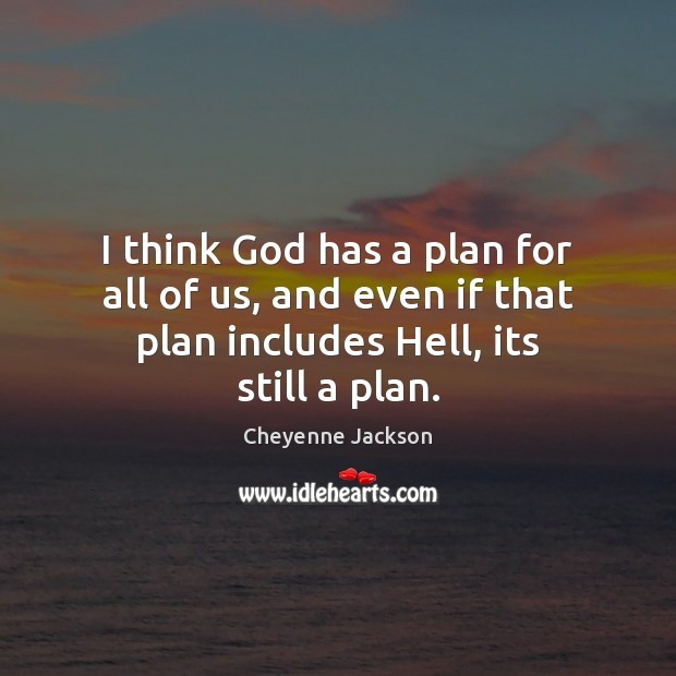 I think God has a plan for all of us, and even Cheyenne Jackson Picture Quote