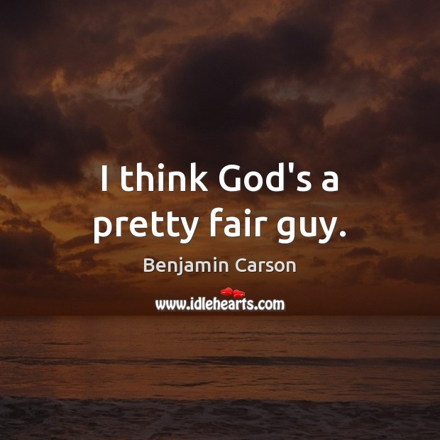 I think God's a pretty fair guy. Image