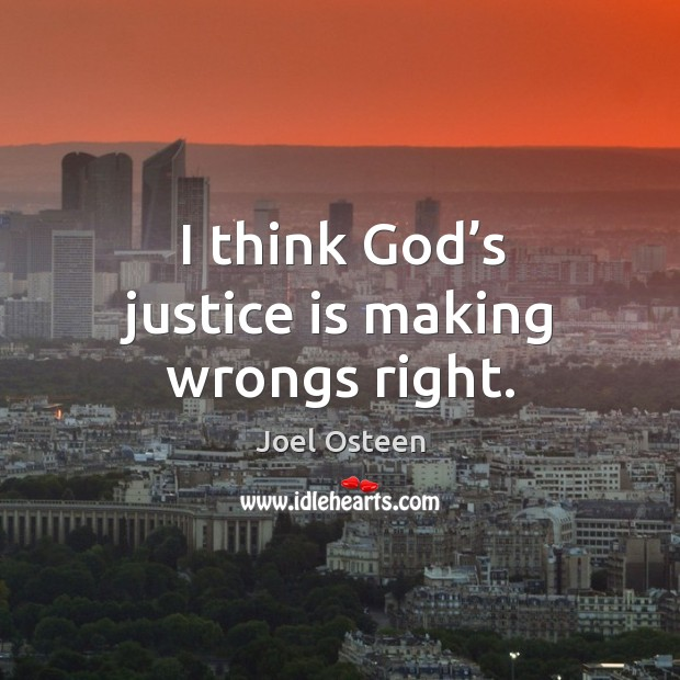 Image, I think God's justice is making wrongs right.