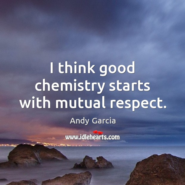 Image, I think good chemistry starts with mutual respect.