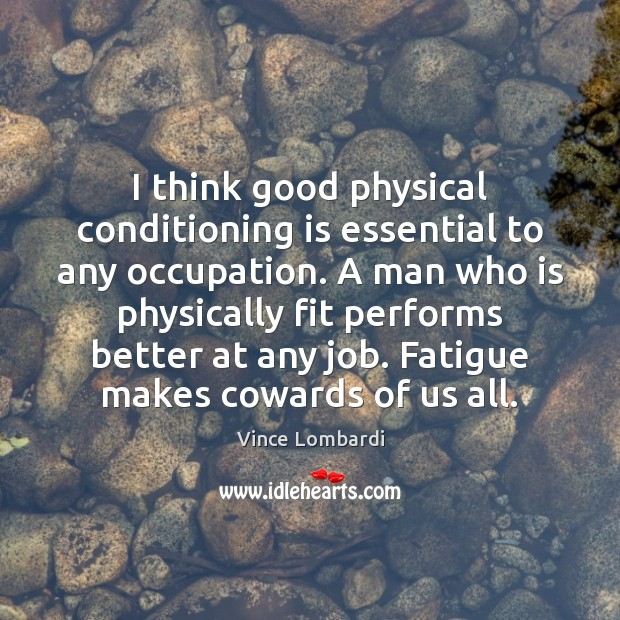 Image, I think good physical conditioning is essential to any occupation. A man