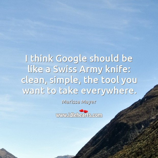 I think Google should be like a Swiss Army knife: clean, simple, Marissa Mayer Picture Quote