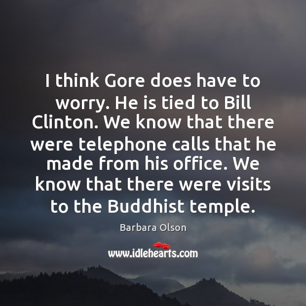 Image, I think Gore does have to worry. He is tied to Bill