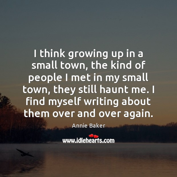 I think growing up in a small town, the kind of people Image