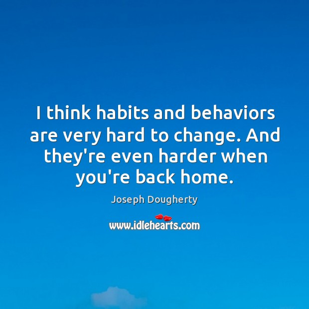 I think habits and behaviors are very hard to change. And they're Image