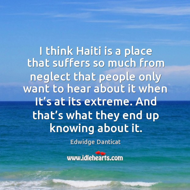 I think haiti is a place that suffers so much from neglect that people only want to hear Image