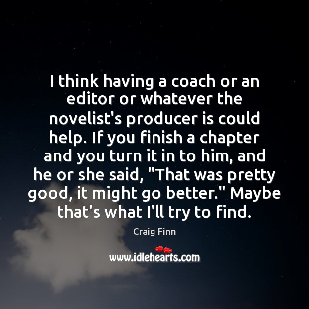 Image, I think having a coach or an editor or whatever the novelist's