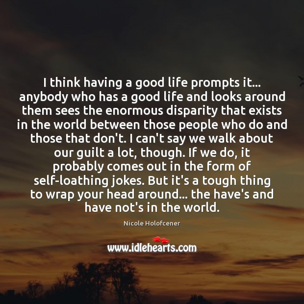 I think having a good life prompts it… anybody who has a Image