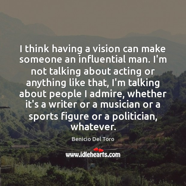 I think having a vision can make someone an influential man. I'm Image