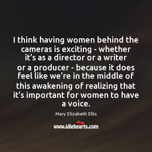 Image, I think having women behind the cameras is exciting – whether it's