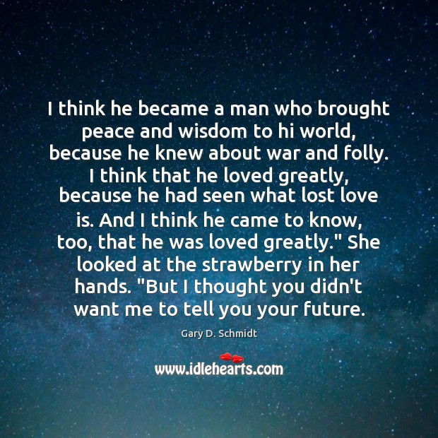 I think he became a man who brought peace and wisdom to Lost Love Quotes Image