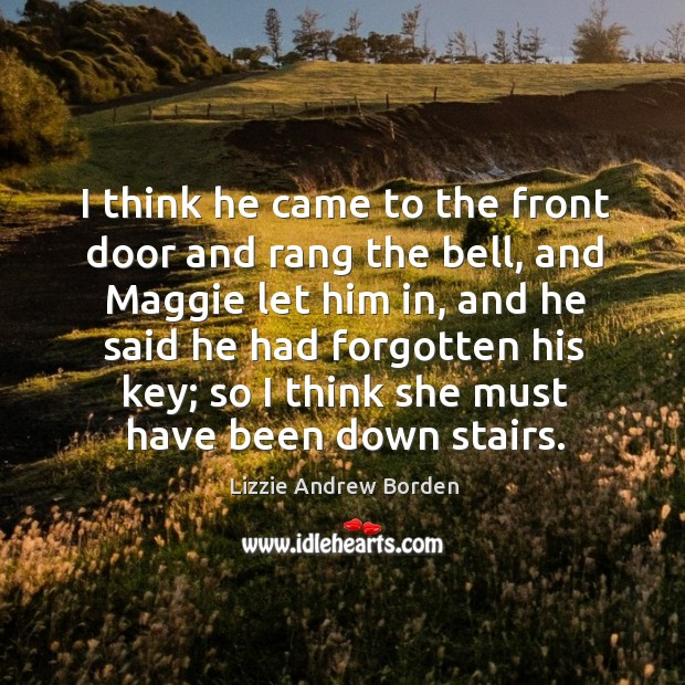 Image, I think he came to the front door and rang the bell, and maggie let him in