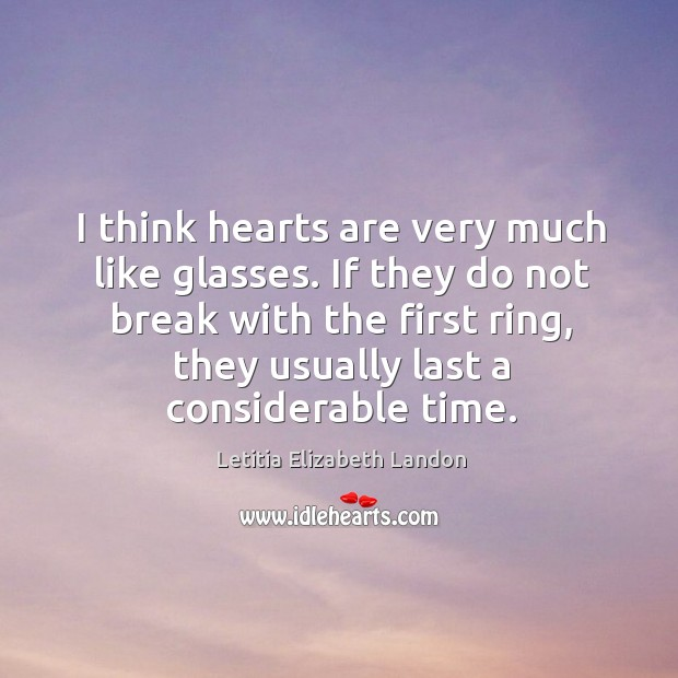 Image, I think hearts are very much like glasses. If they do not break with the first ring, they usually last a considerable time.