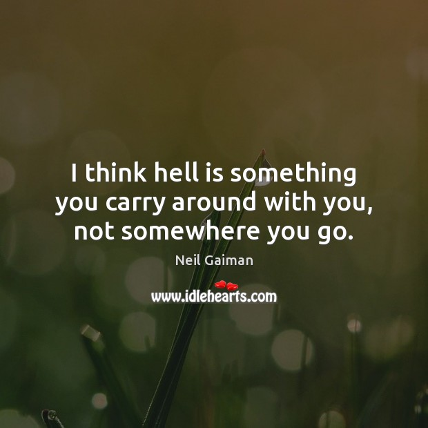 Image, I think hell is something you carry around with you, not somewhere you go.