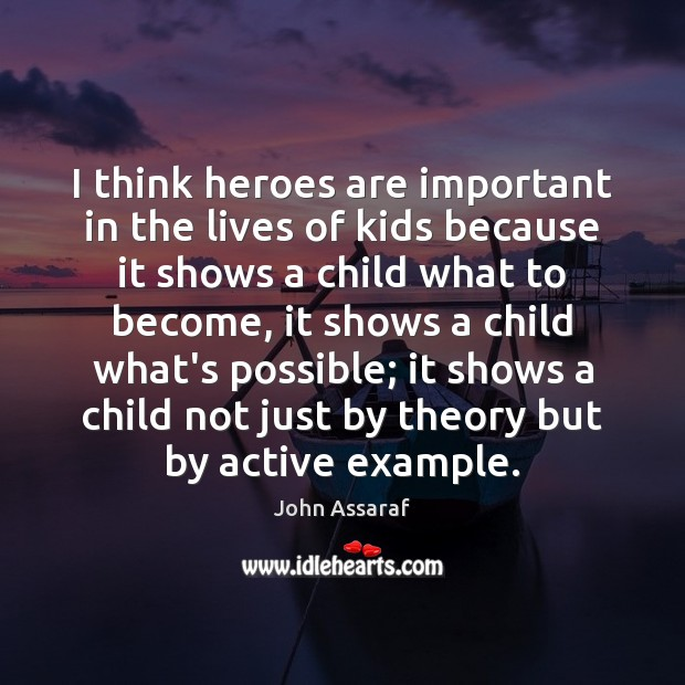 I think heroes are important in the lives of kids because it John Assaraf Picture Quote