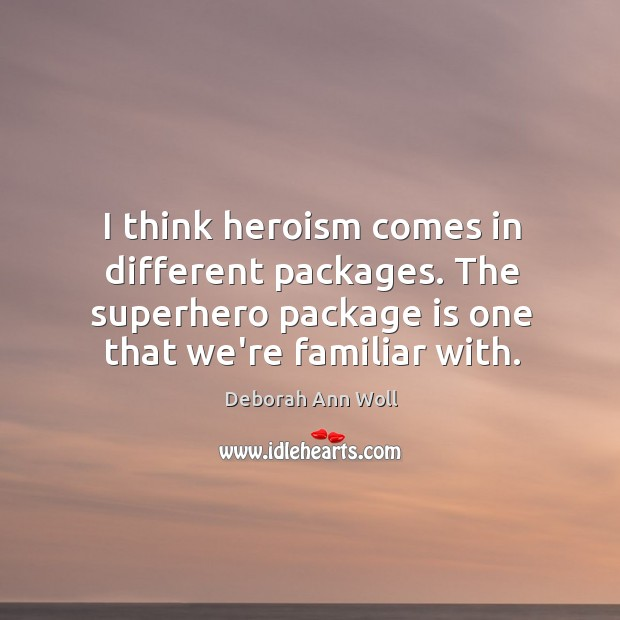 I think heroism comes in different packages. The superhero package is one Image