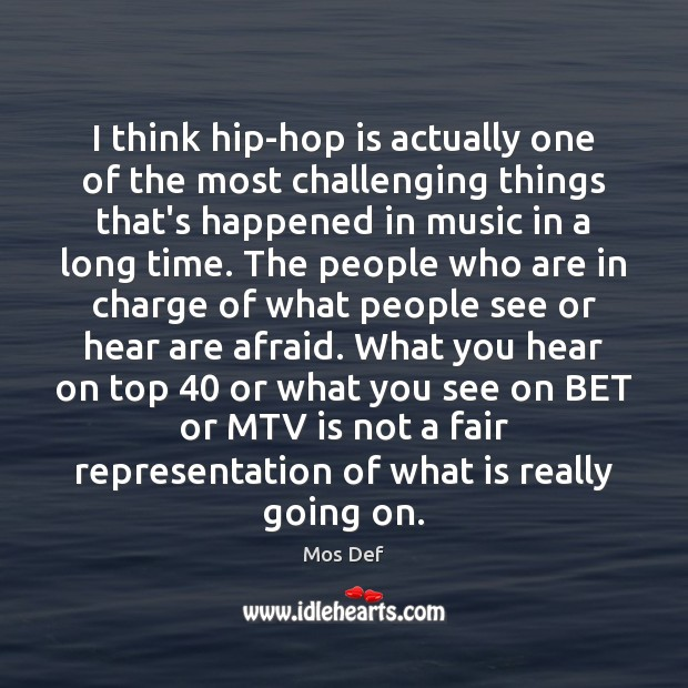 I think hip-hop is actually one of the most challenging things that's Image