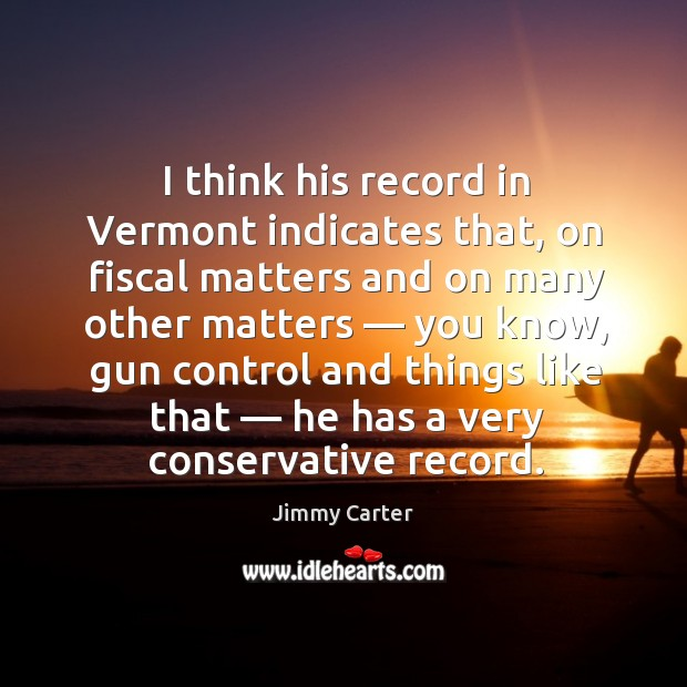 Image, I think his record in vermont indicates that
