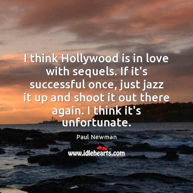 I think Hollywood is in love with sequels. If it's successful once, Paul Newman Picture Quote